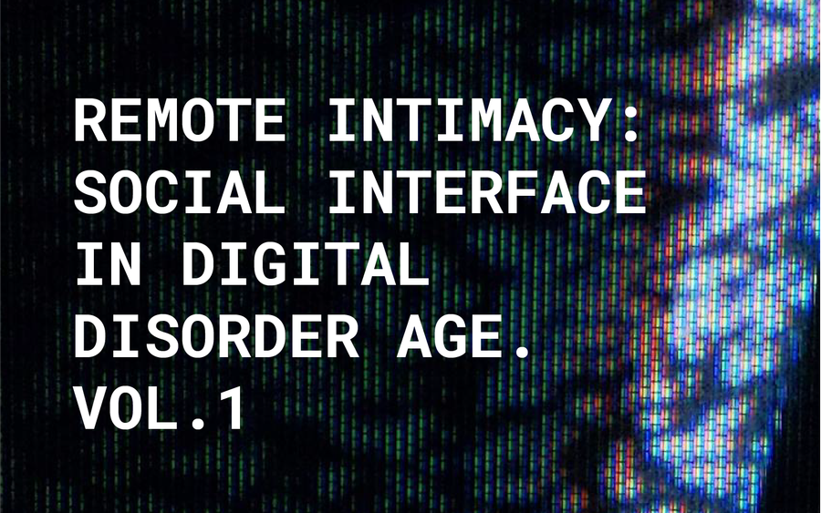 Remote Intimacy: Social Interface in Digital Disorder Age Vol.1
